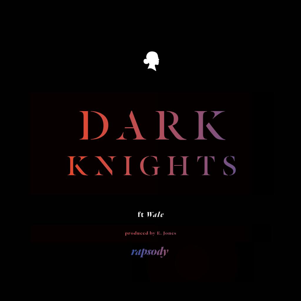Dark Knights - Rapsody ft Wale