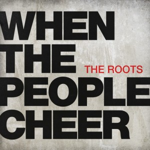 When The People Cheer The Roots