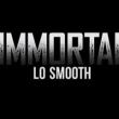 Lo Smooth, Immortal