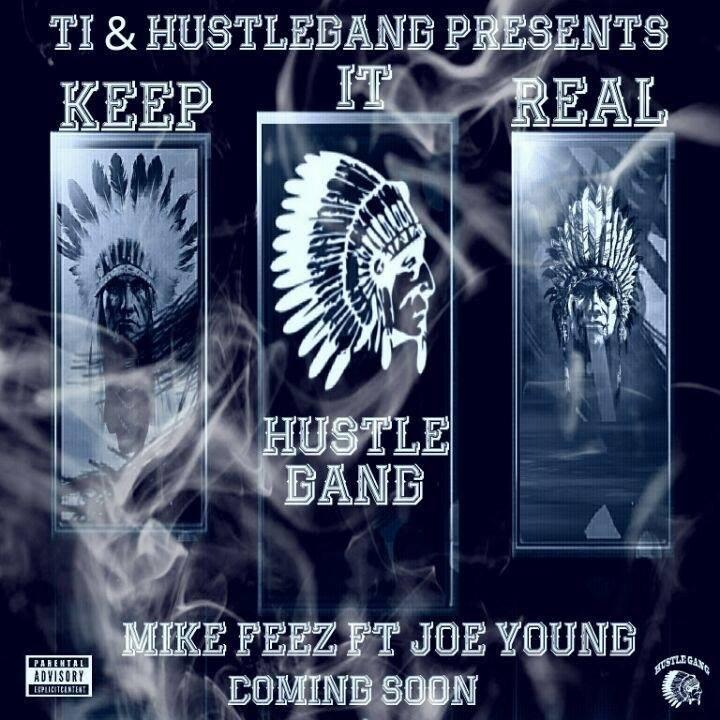 Keep It Real, Mike Feez, Joe Young, TI, Hustlegang