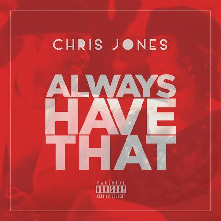 Chris Jones, Always Have That