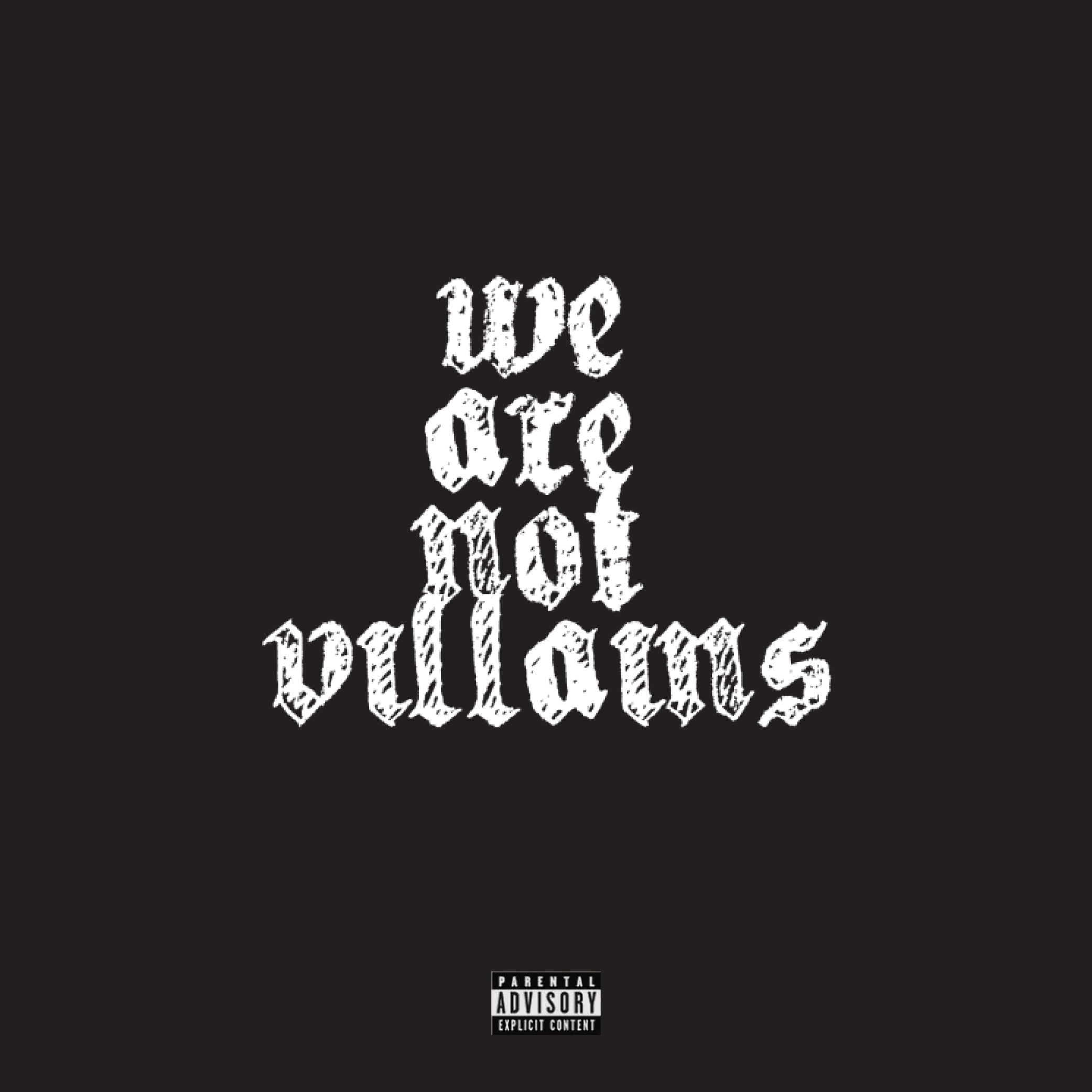 WE ARE NOT VILLAINS