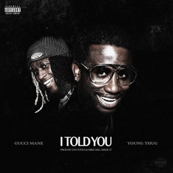 "Gucci Mane Connects With Young Thug For ""I Told You"""