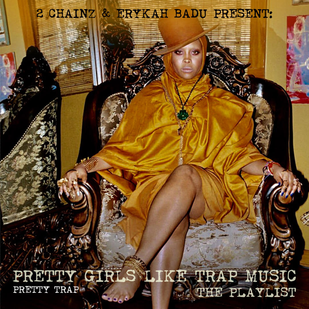 2 Chainz And Erykah Badu Drop The 'Pretty Girls Like Trap Music' PlaylistSubscribe to The Source Online