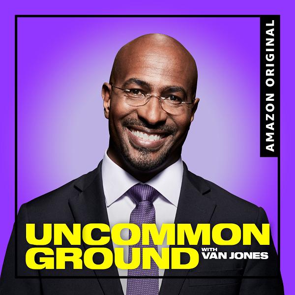 Van Jones is Headed to Amazon Music to Launch New Podcast 'Uncommon Ground with Van Jones'